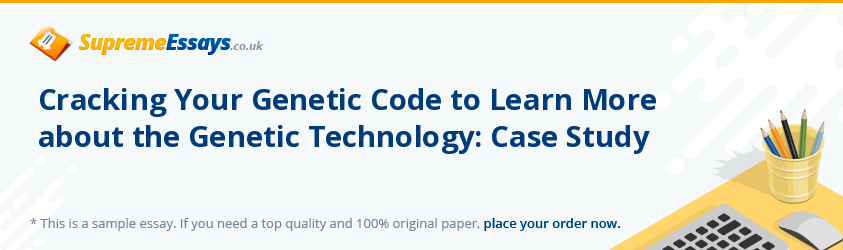 Cracking Your Genetic Code to Learn More about the Genetic Technology: Case Study