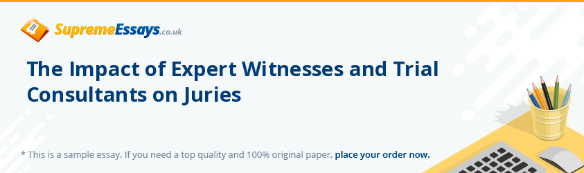 The Impact of Expert Witnesses and Trial Consultants on Juries