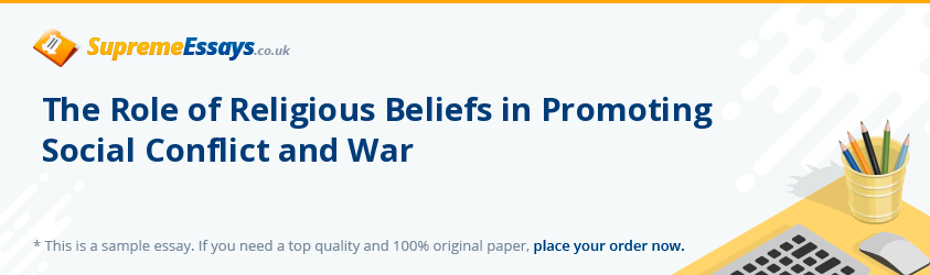 The Role of Religious Beliefs in Promoting Social Conflict and War